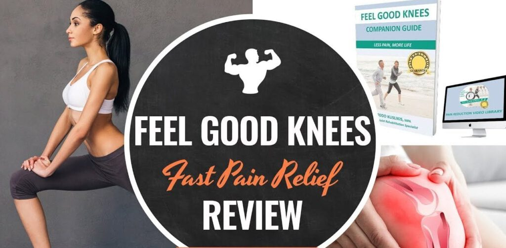 Feel Good Knees For Fast Pain Relief Review – Pain Relief!